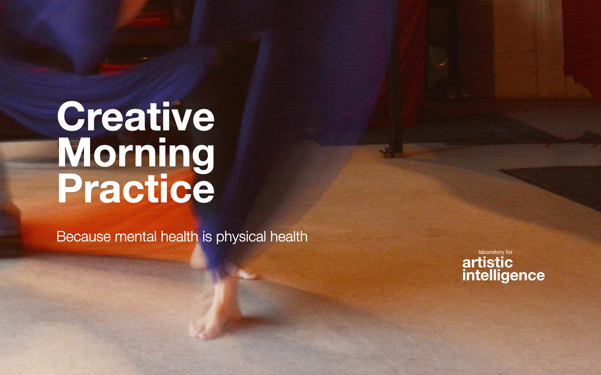"""Image of a flyer for Creative Morning Practice flyer. A person is moving in the image, possibly dancing. Below the title, the subheading reads """"Because mental health is physical health."""" To the right of the image is the logo for the Laboratory for Artistic Intelligence."""